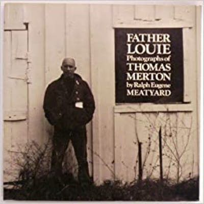 Father Louie: Photographs of Thomas Merton by Ralph Eugene Meatyard
