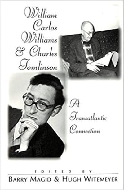 The Letters of William Carlos Williams and Charles Tomlinson (ed. With Hugh Witemeyer.)